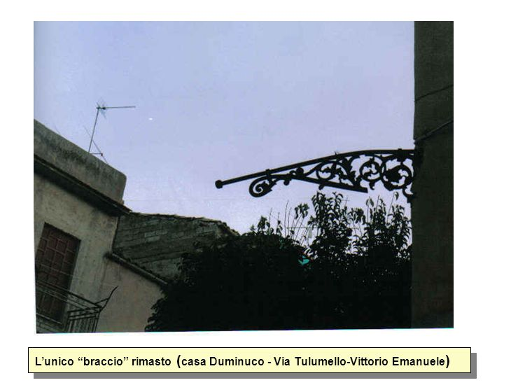 L'unico braccio rimasto (casa Duminuco - Via Tulumello-Vittorio Emanuele)