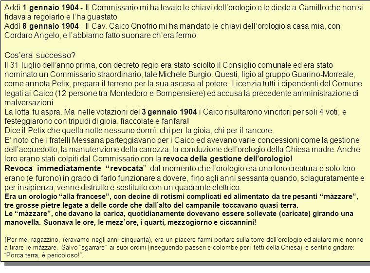Addì 1 gennaio 1904 - Il Commissario mi ha levato le chiavi dell'orologio e le diede a Camillo che non si fidava a regolarlo e l'ha guastato Addì 8 gennaio 1904 - Il Cav.