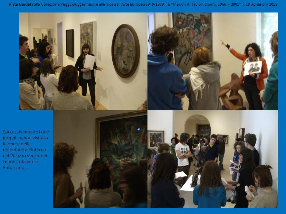 Vista Guidata alla Collezione Peggy Guggenheim e alle mostre Arte Europea 1949-1979 e Marion R. Taylor: dipinti, 1966 – 2001 il 18 aprile pm 2012