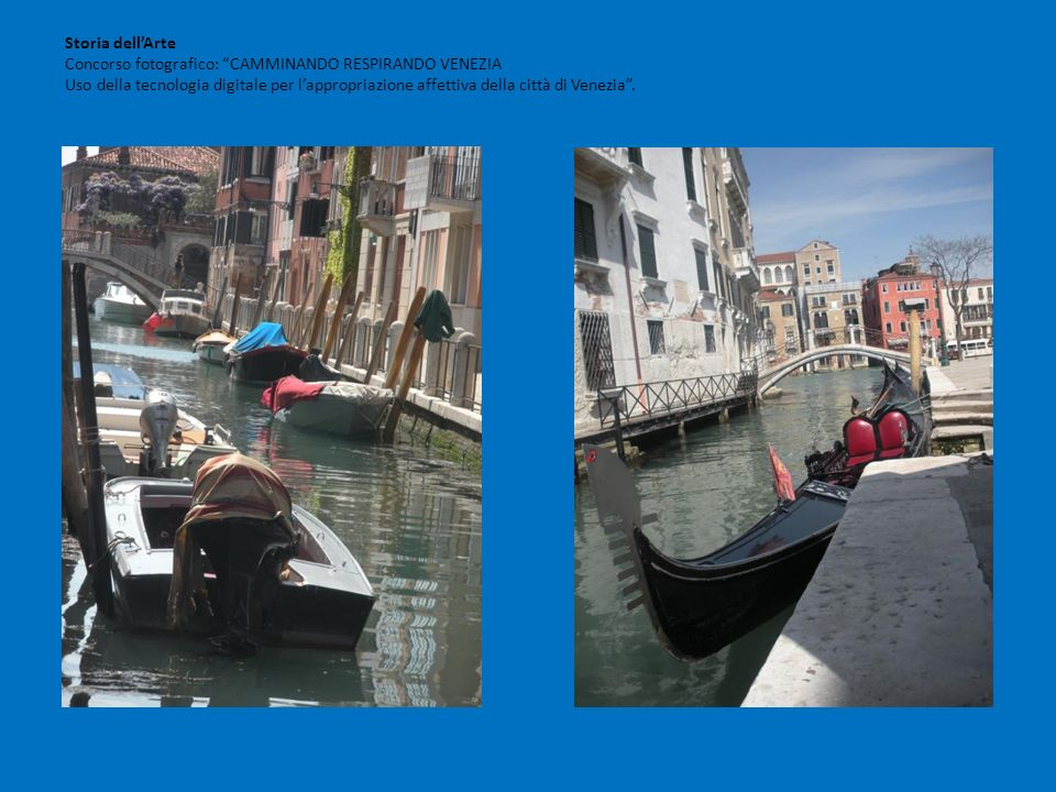 Storia dell'Arte Concorso fotografico: CAMMINANDO RESPIRANDO VENEZIA Uso della tecnologia digitale per l'appropriazione affettiva della città di Venezia .