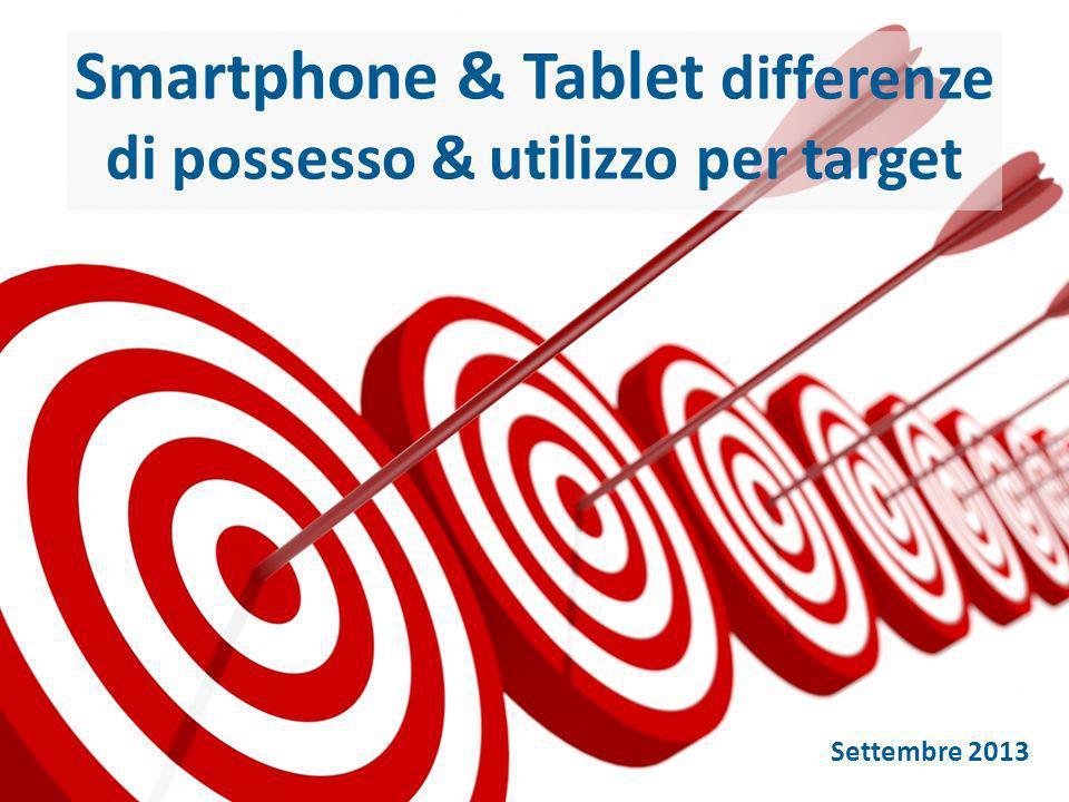 Smartphone & Tablet differenze di possesso & utilizzo per target