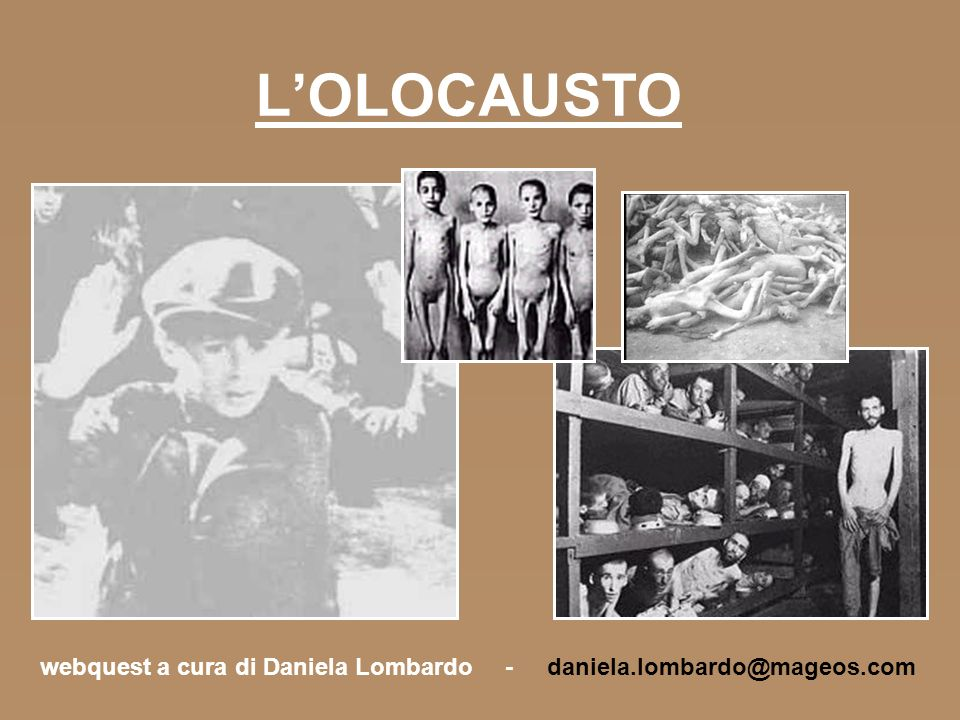 L'OLOCAUSTO webquest a cura di Daniela Lombardo - daniela.lombardo@mageos.com