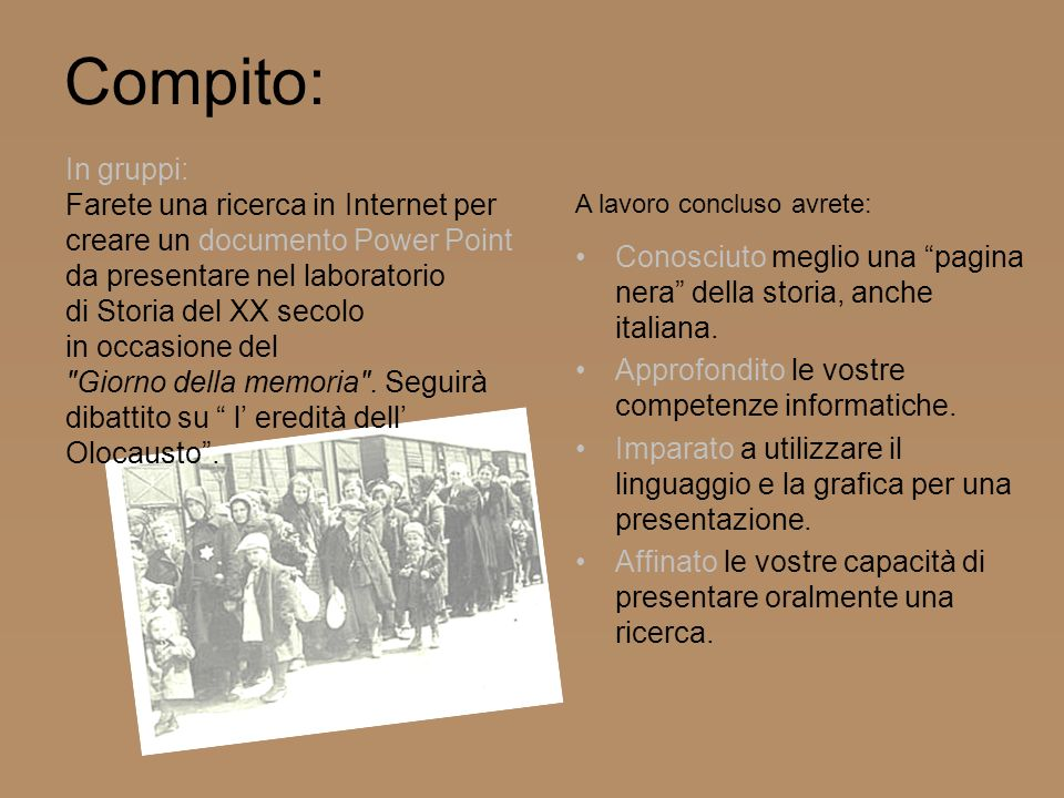 Compito: In gruppi: Farete una ricerca in Internet per creare un documento Power Point da presentare nel laboratorio.