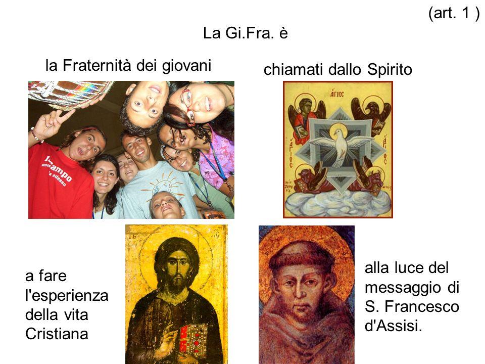 (art. 1 )La Gi.Fra. è. la Fraternità dei giovani. chiamati dallo Spirito. a fare l esperienza della vita Cristiana.