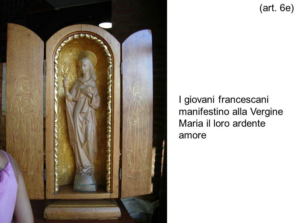 (art. 6e) I giovani francescani manifestino alla Vergine Maria il loro ardente amore
