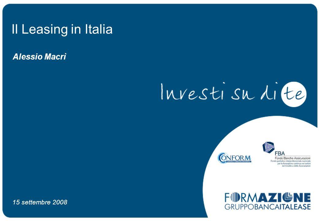 Il Leasing in Italia Alessio Macrì 15 settembre 2008