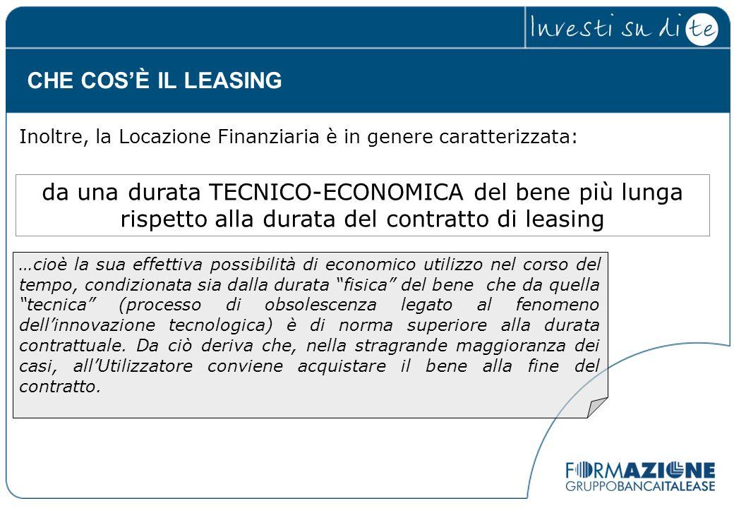 CHE COS'È IL LEASING Inoltre, la Locazione Finanziaria è in genere caratterizzata: