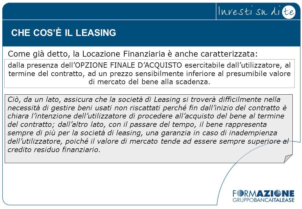CHE COS'È IL LEASING Come già detto, la Locazione Finanziaria è anche caratterizzata: