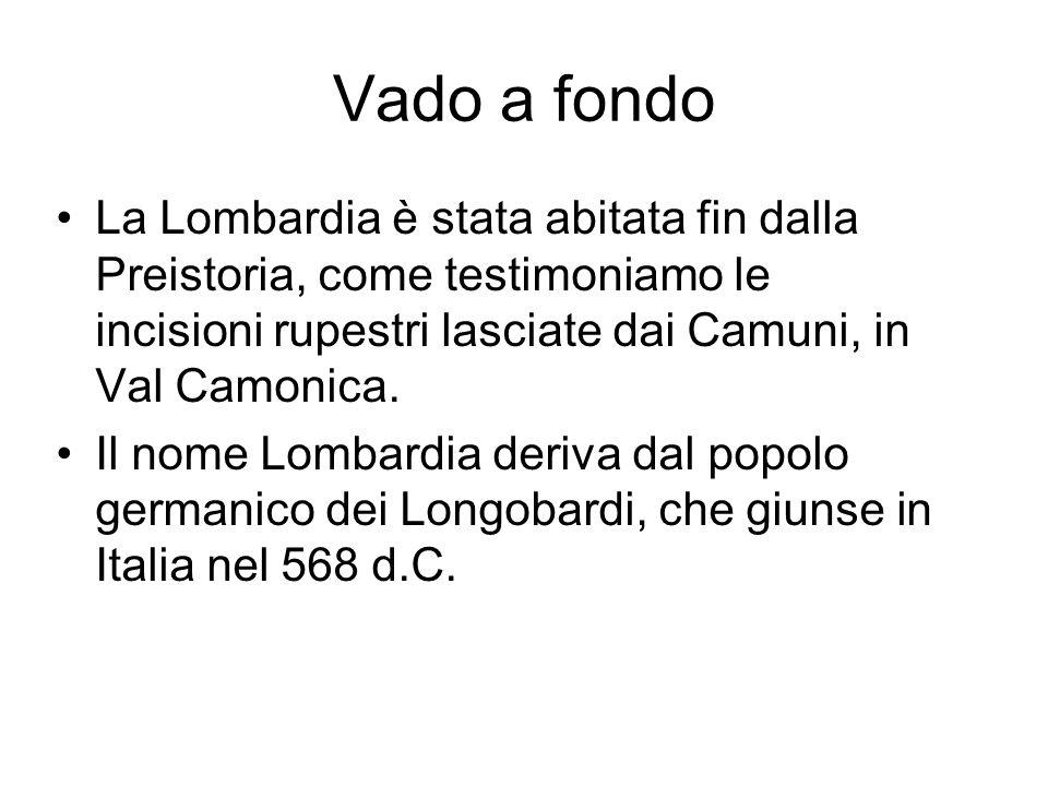Vado a fondoLa Lombardia è stata abitata fin dalla Preistoria, come testimoniamo le incisioni rupestri lasciate dai Camuni, in Val Camonica.