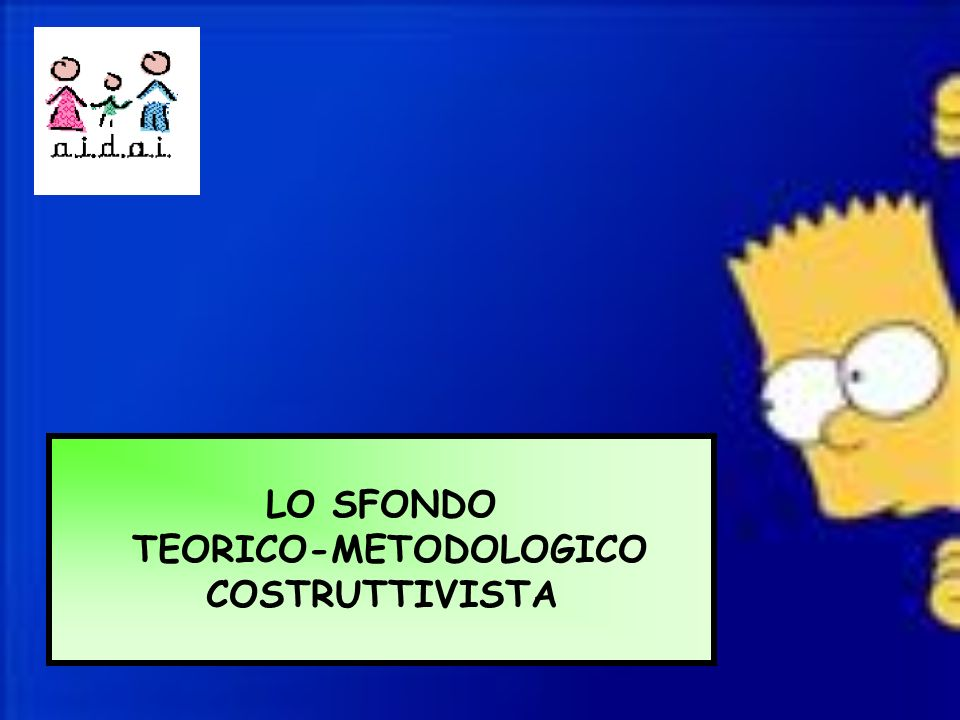 LO SFONDO TEORICO-METODOLOGICO COSTRUTTIVISTA