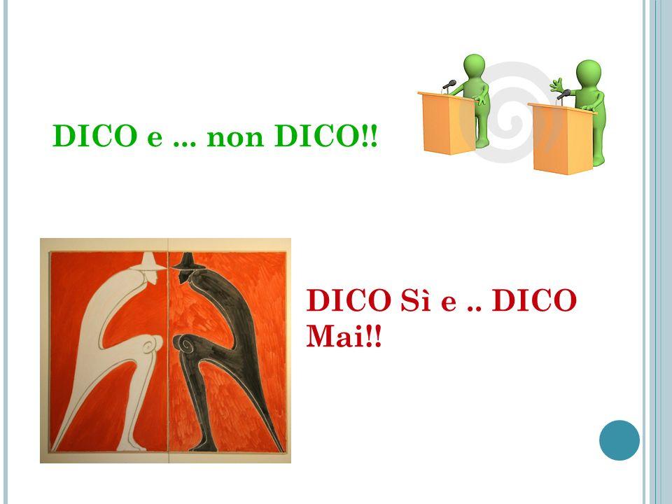 DICO e ... non DICO!! DICO Sì e .. DICO Mai!!
