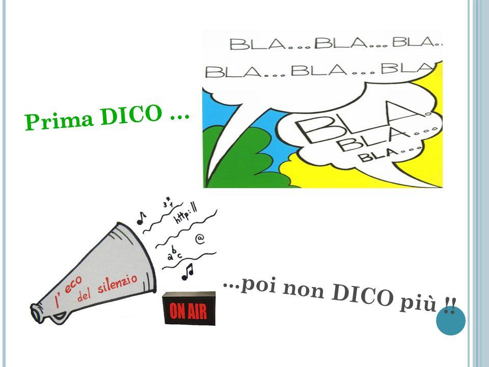 Prima DICO … Prima DICO … ...poi non DICO più !!