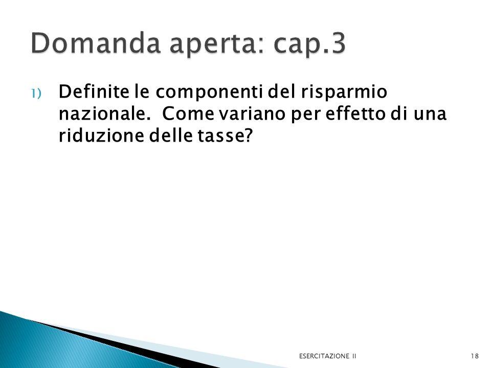 Domanda aperta: cap.3 Definite le componenti del risparmio nazionale. Come variano per effetto di una riduzione delle tasse