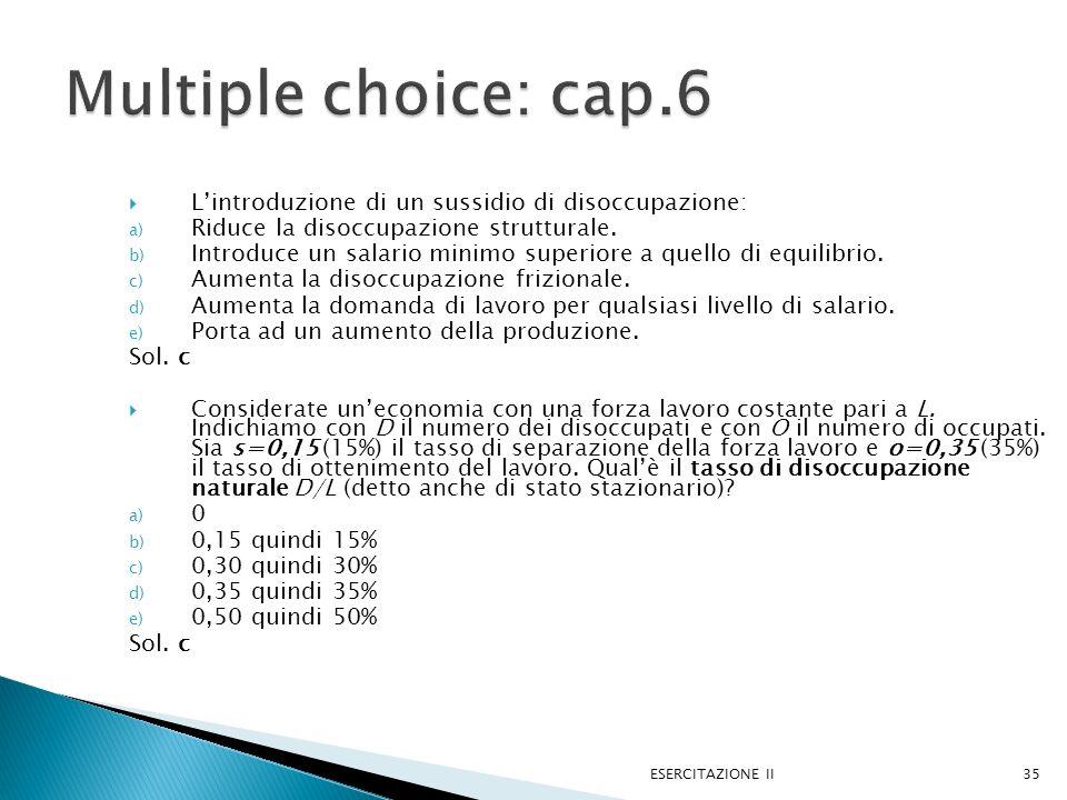 Multiple choice: cap.6 L'introduzione di un sussidio di disoccupazione: Riduce la disoccupazione strutturale.
