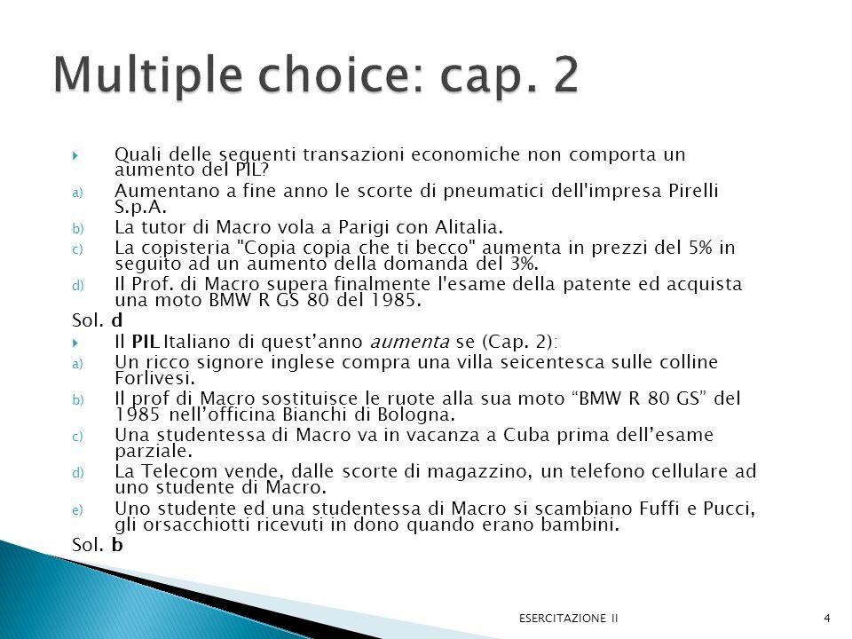 Multiple choice: cap. 2 Quali delle seguenti transazioni economiche non comporta un aumento del PIL