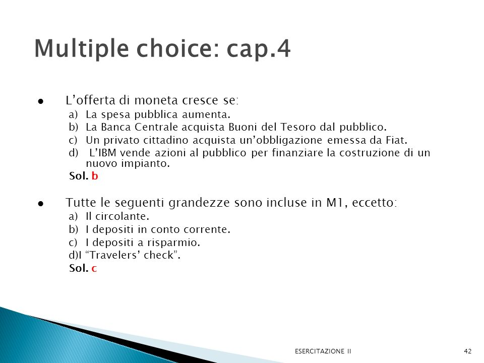 Multiple choice: cap.4 L'offerta di moneta cresce se: