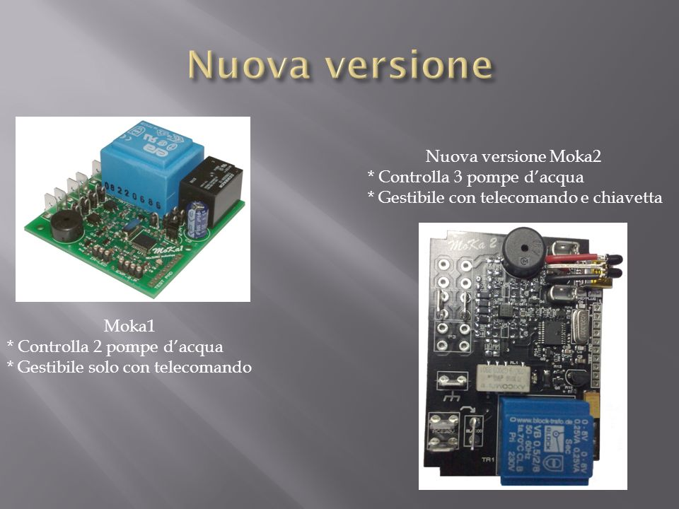 Nuova versione Nuova versione Moka2 * Controlla 3 pompe d'acqua