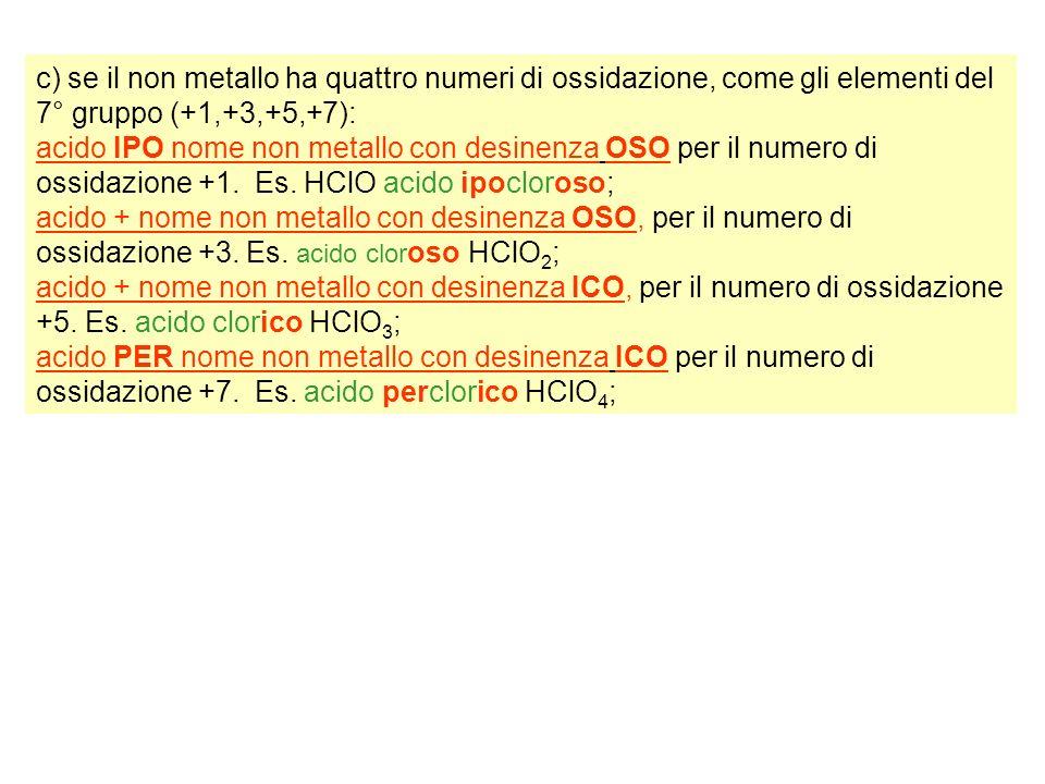 c) se il non metallo ha quattro numeri di ossidazione, come gli elementi del 7° gruppo (+1,+3,+5,+7):