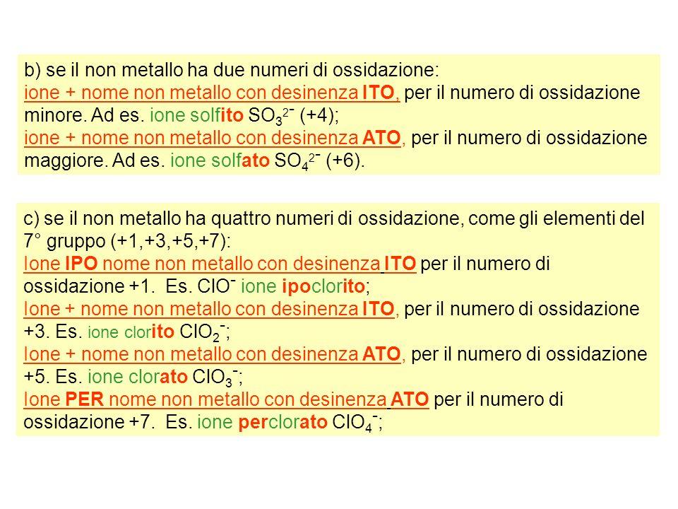b) se il non metallo ha due numeri di ossidazione: