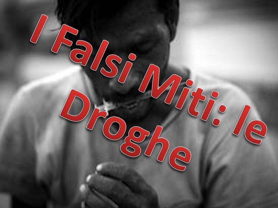 I Falsi Miti: le Droghe
