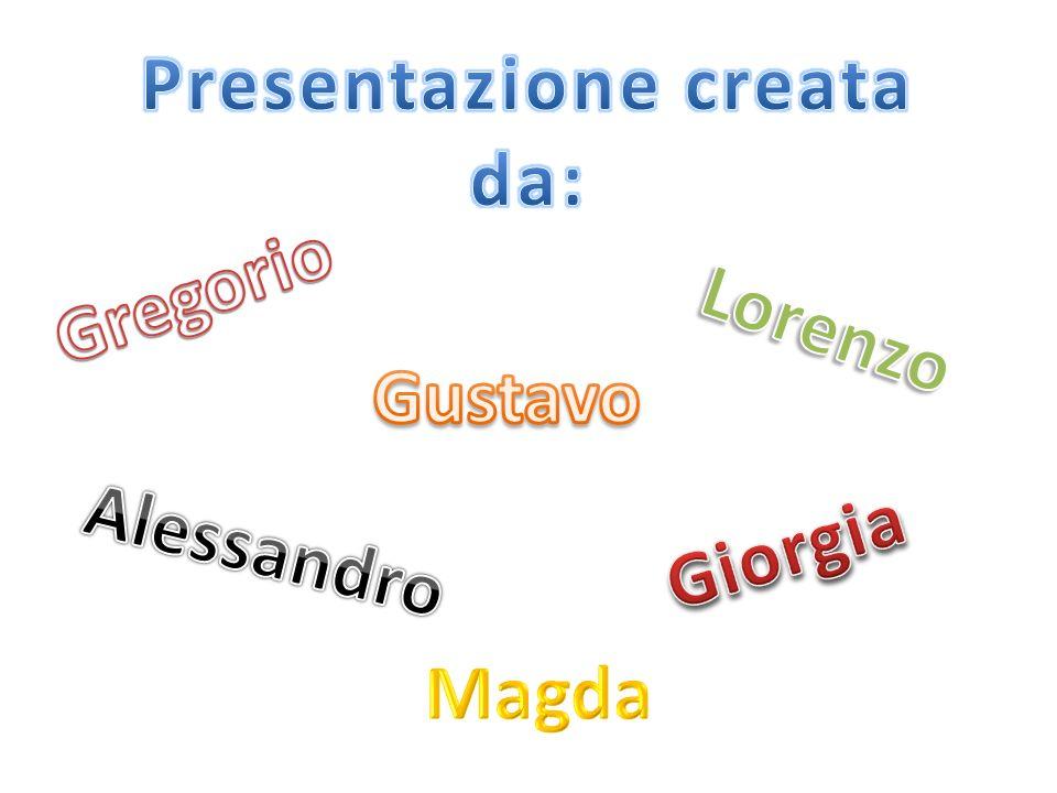 Presentazione creata da: Gregorio Lorenzo Gustavo Alessandro Giorgia Magda