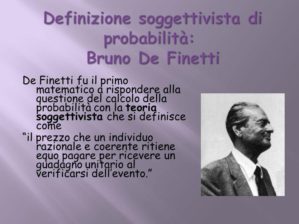 Definizione soggettivista di probabilità: Bruno De Finetti