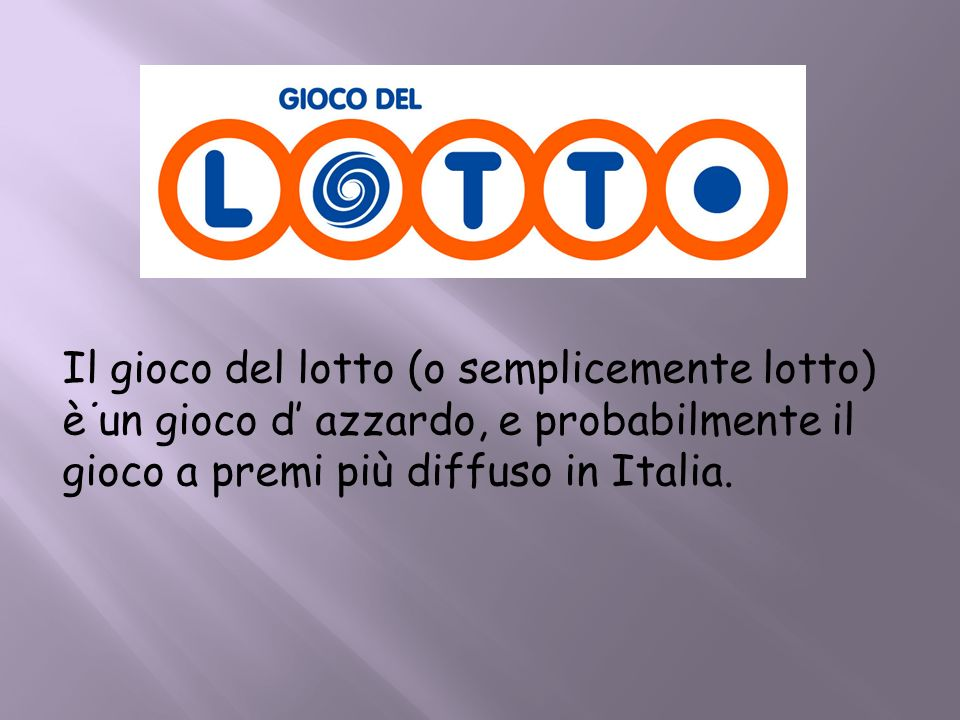 Il gioco del lotto (o semplicemente lotto) è un gioco d' azzardo, e probabilmente il gioco a premi più diffuso in Italia.