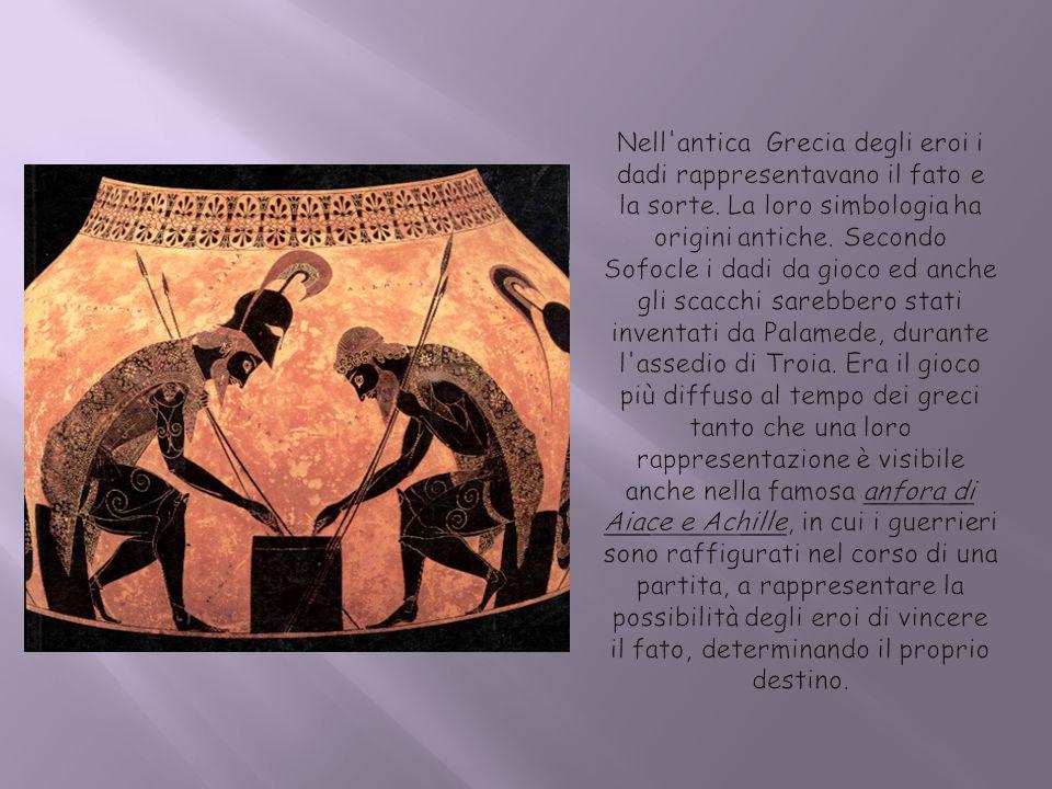 Nell antica Grecia degli eroi i dadi rappresentavano il fato e la sorte.