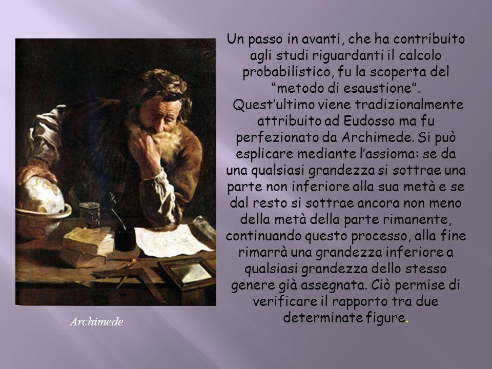 Un passo in avanti, che ha contribuito agli studi riguardanti il calcolo probabilistico, fu la scoperta del metodo di esaustione .