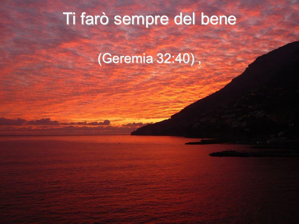 Ti farò sempre del bene (Geremia 32:40) ,