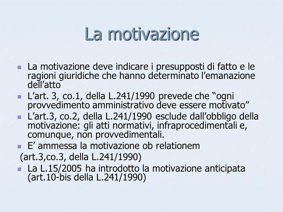 La motivazione La motivazione deve indicare i presupposti di fatto e le ragioni giuridiche che hanno determinato l'emanazione dell'atto.