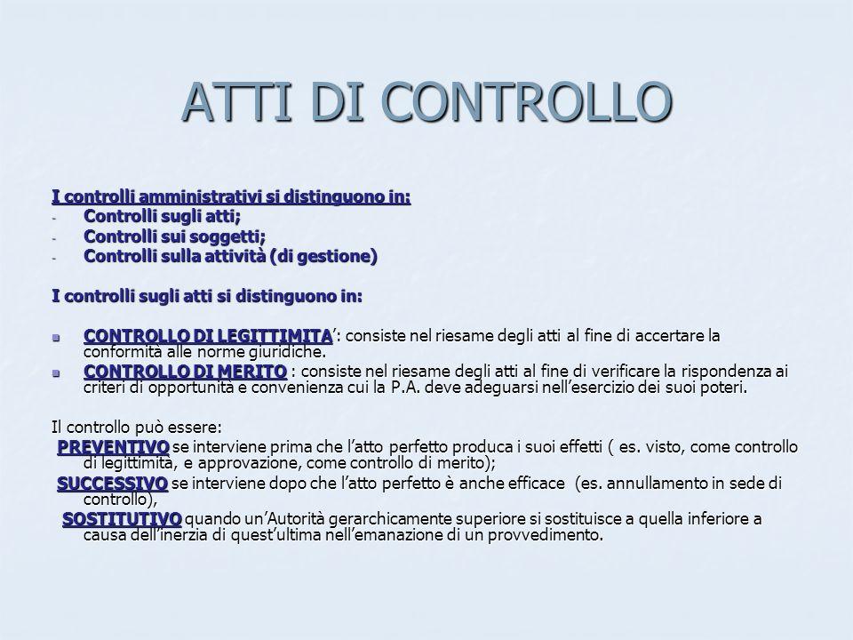 ATTI DI CONTROLLO I controlli amministrativi si distinguono in: