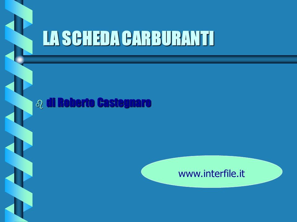 LA SCHEDA CARBURANTI di Roberto Castegnaro www.interfile.it