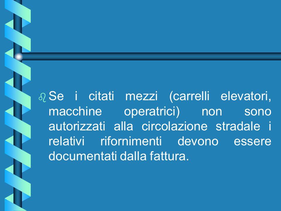 Se i citati mezzi (carrelli elevatori, macchine operatrici) non sono autorizzati alla circolazione stradale i relativi rifornimenti devono essere documentati dalla fattura.
