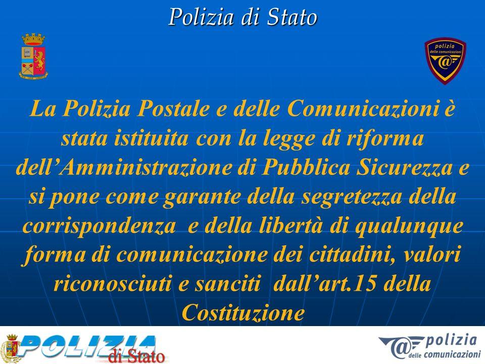 La Polizia Postale e delle Comunicazioni è stata istituita con la legge di riforma dell'Amministrazione di Pubblica Sicurezza e si pone come garante della segretezza della corrispondenza e della libertà di qualunque forma di comunicazione dei cittadini, valori riconosciuti e sanciti dall'art.15 della Costituzione