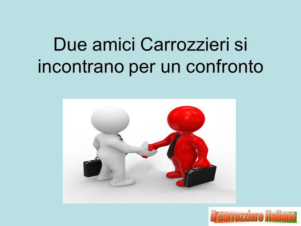 Due amici Carrozzieri si incontrano per un confronto