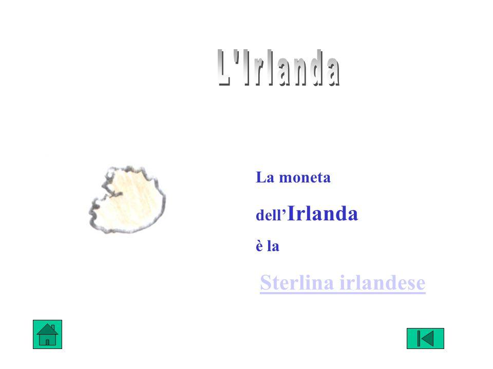 L Irlanda La moneta dell'Irlanda è la Sterlina irlandese
