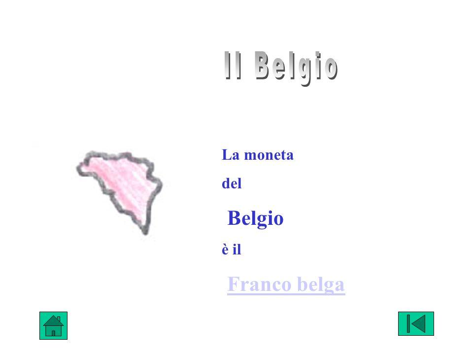 Il Belgio La moneta del Belgio è il Franco belga