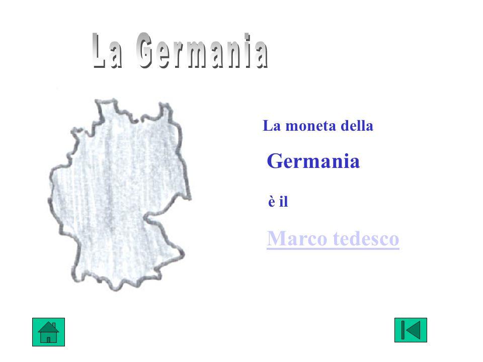 La Germania La moneta della Germania è il Marco tedesco