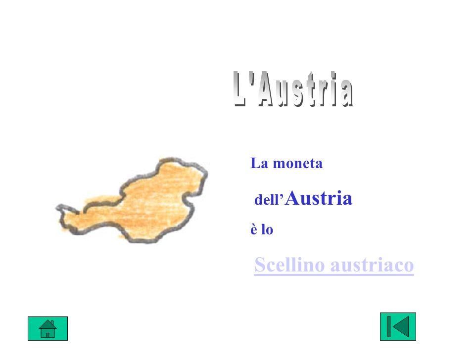 L Austria La moneta dell'Austria è lo Scellino austriaco