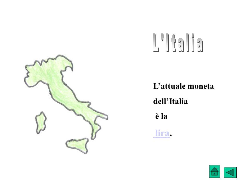 L Italia L'attuale moneta dell'Italia è la lira.