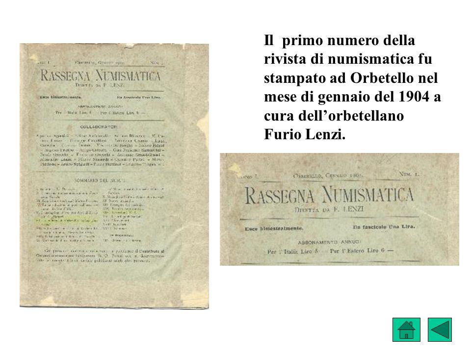 Il primo numero della rivista di numismatica fu stampato ad Orbetello nel mese di gennaio del 1904 a cura dell'orbetellano Furio Lenzi.