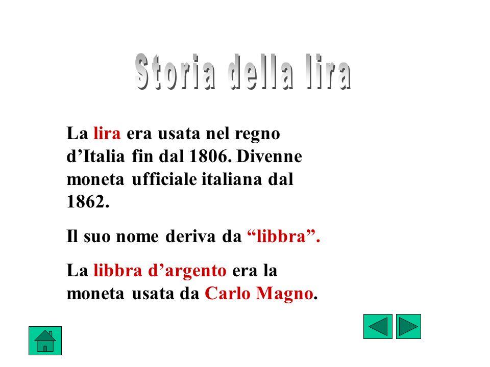Storia della lira La lira era usata nel regno d'Italia fin dal 1806. Divenne moneta ufficiale italiana dal 1862.
