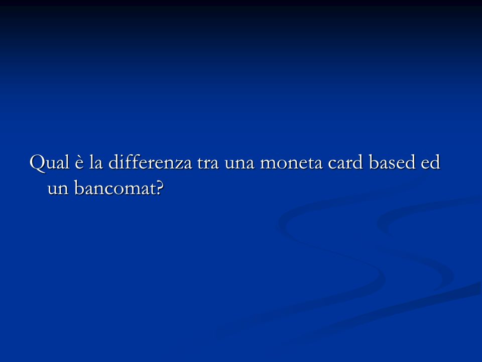 Qual è la differenza tra una moneta card based ed un bancomat