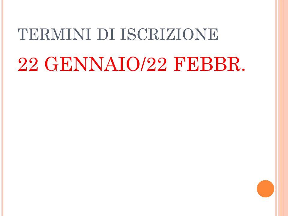 TERMINI DI ISCRIZIONE 22 GENNAIO/22 FEBBR.