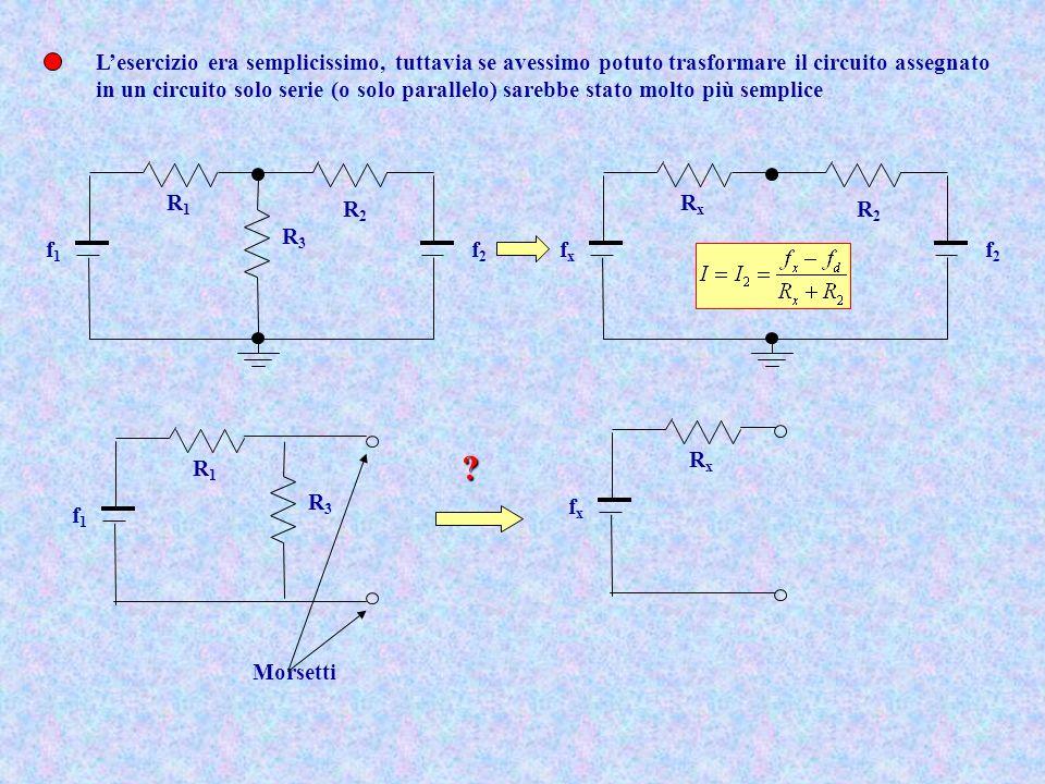 L'esercizio era semplicissimo, tuttavia se avessimo potuto trasformare il circuito assegnato