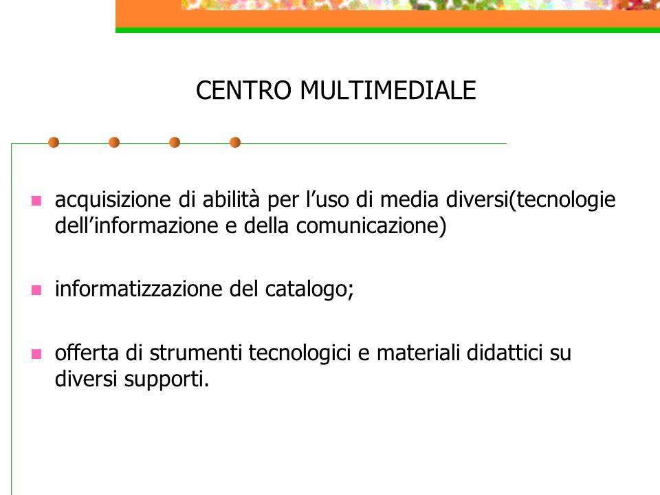 CENTRO MULTIMEDIALE acquisizione di abilità per l'uso di media diversi(tecnologie dell'informazione e della comunicazione)