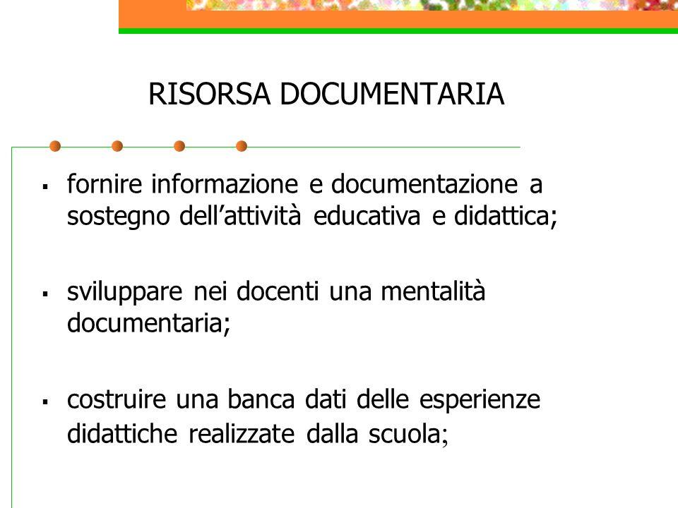 RISORSA DOCUMENTARIA fornire informazione e documentazione a sostegno dell'attività educativa e didattica;