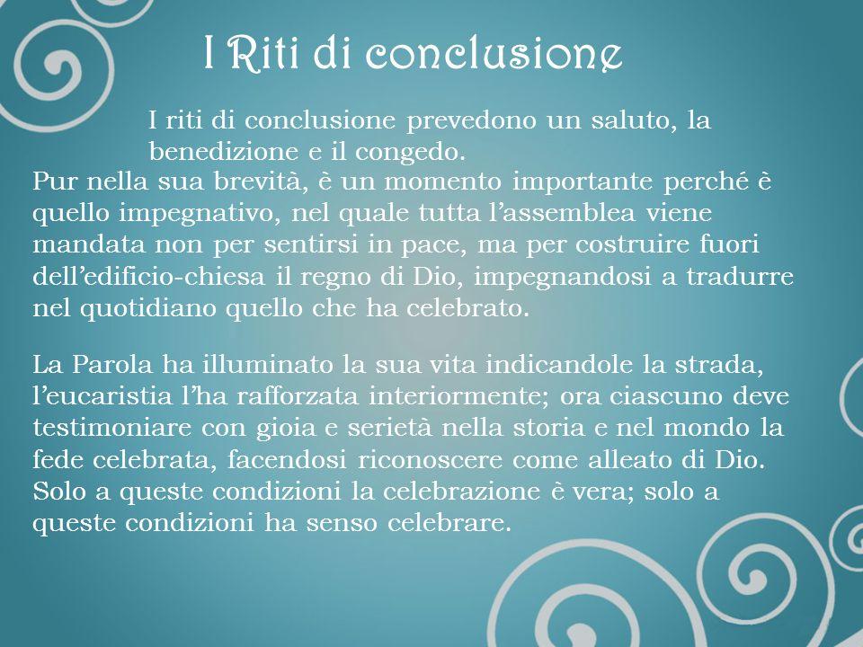 I Riti di conclusioneI riti di conclusione prevedono un saluto, la benedizione e il congedo.