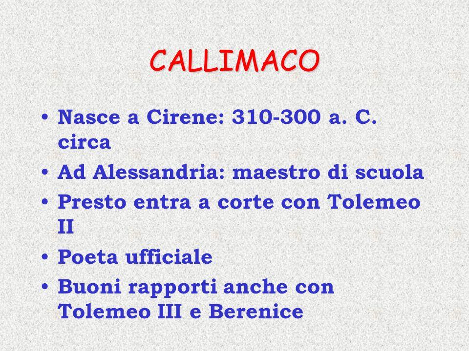 CALLIMACO Nasce a Cirene: 310-300 a. C. circa